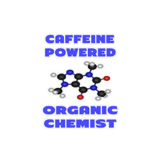 Caffeine Powered Organic Chemist