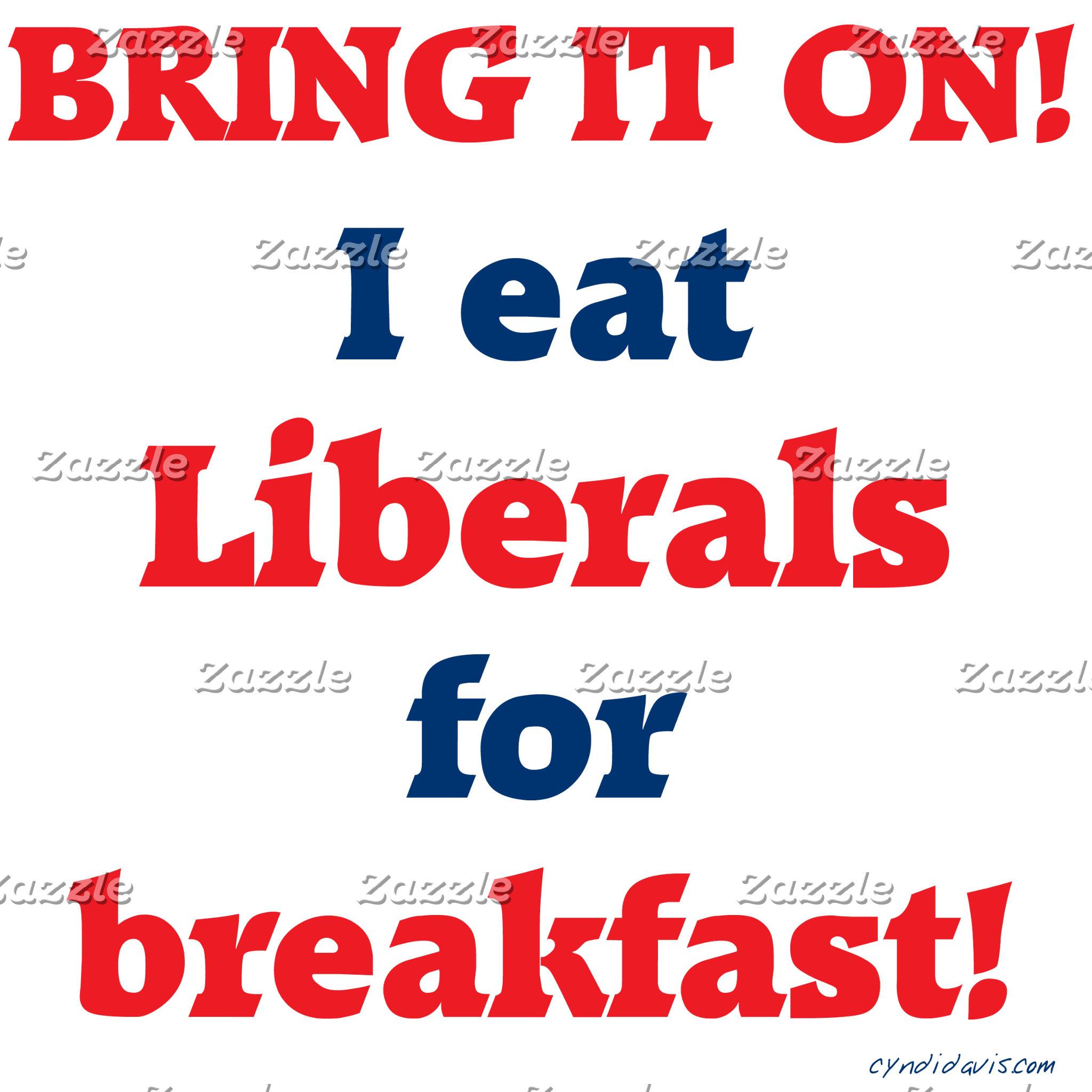 I eat Liberals for Breakfast!