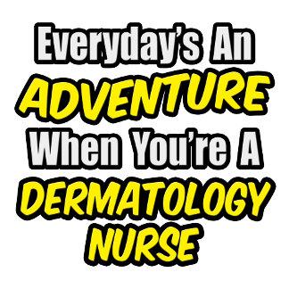 Everyday's An Adventure .. Dermatology Nurse