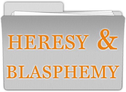 Heresy & Blasphemy
