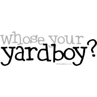 Whose your Yardboy?