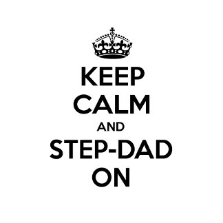 Keep Calm and Step-Dad On