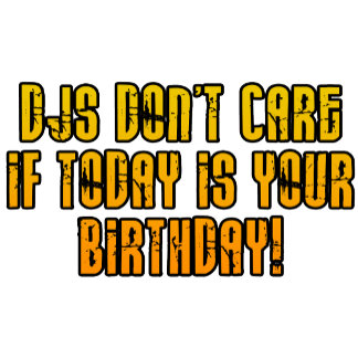 DJs Don't Care If Today Is Your Birthday