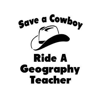 Save Cowboy .. Ride Geography Teacher