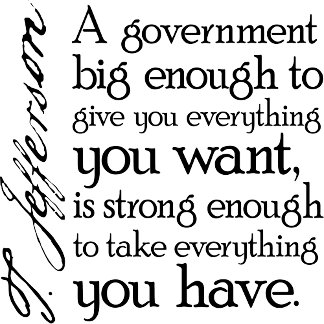 Jefferson: A government big enough to give you....