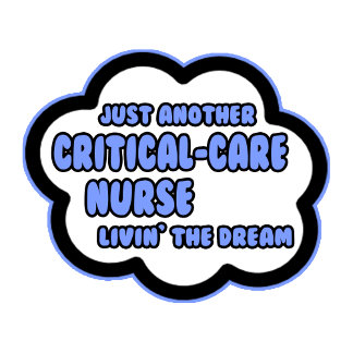 Critical-Care Nurse .. Livin' The Dream