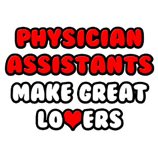 Physician Assistants Make Great Lovers