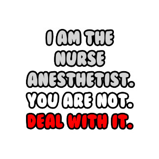Deal With It .. Funny Nurse Anesthetist