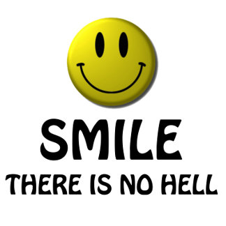 SMILE, there is no hell