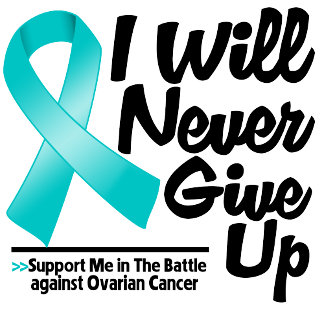 Ovarian Cancer I Will Never Give Up