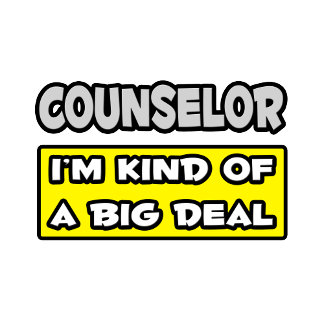 Counselor .. I'm Kind of a Big Deal