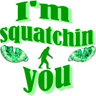 I'm squatchin you