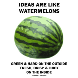 Ideas Are Like Watermelons (Food For Thought)