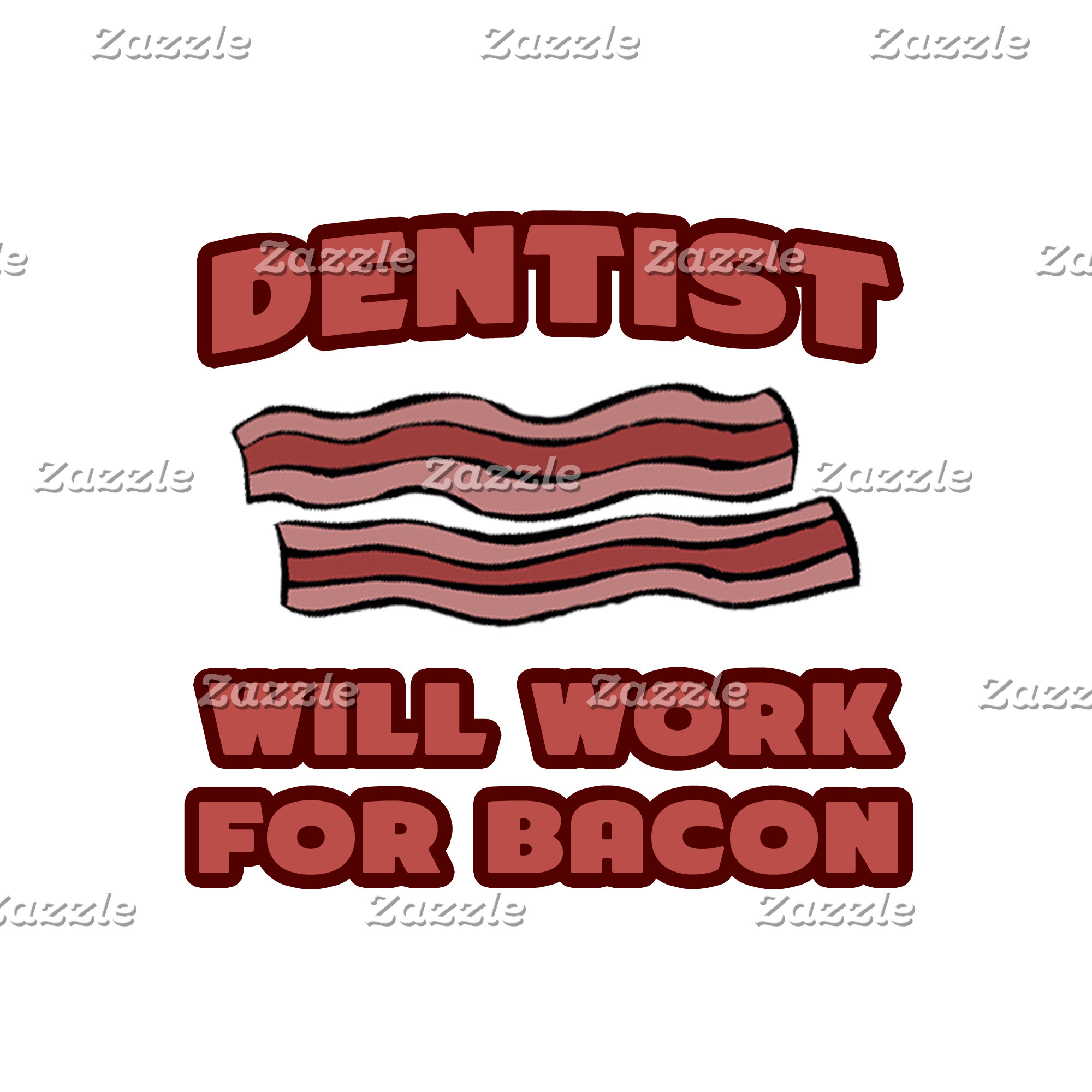 Dentist ... Will Work For Bacon