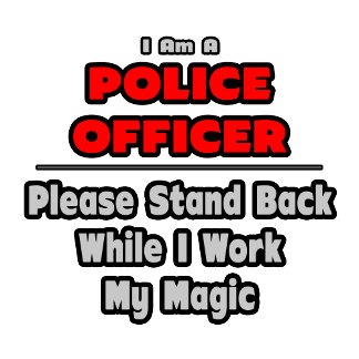 Police Officer...Work My Magic