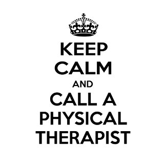 Keep Calm and Call a Physical Therapist