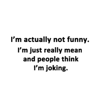 I'm actually not funny...