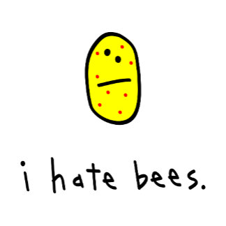 i hate bees.
