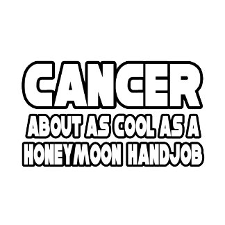 Cancer Is Not Cool...