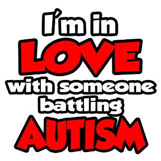 I'm In Love With Someone Battling Autism