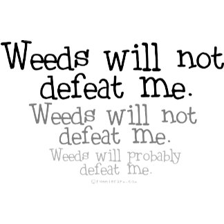 Weeds will not defeat me
