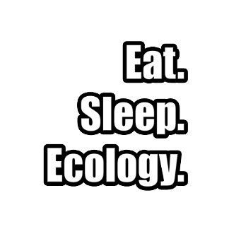 Eat. Sleep. Ecology.
