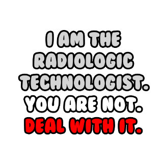 Deal With It .. Funny Radiologic Technologist