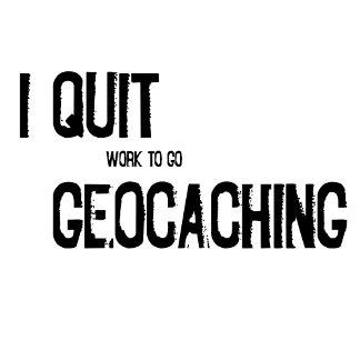 I Quit Geocaching?!