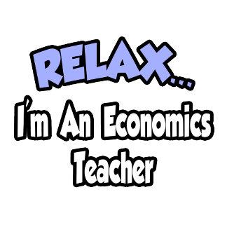 Relax...I'm An Economics Teacher