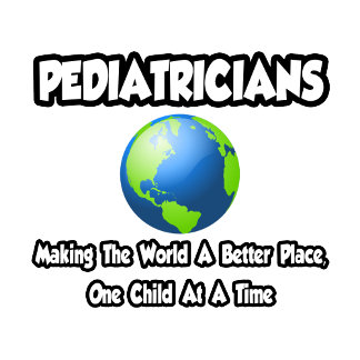 Pediatricians...Making the World a Better Place