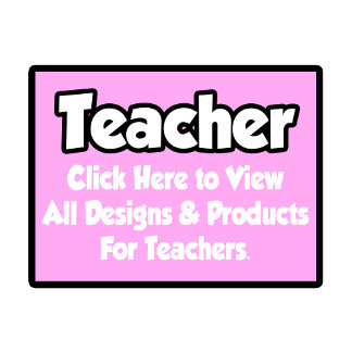 Teacher Shirts, Gifts and Apparel