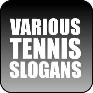 Various tennis slogans