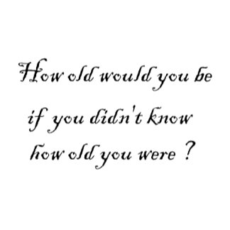 How old would you be?