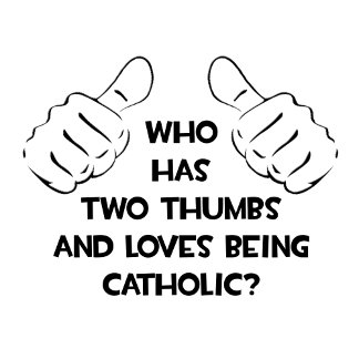 Two Thumbs .. Loves Being Catholic