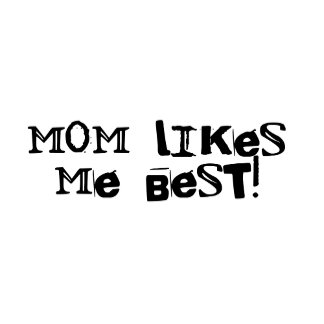 Mom Like Me Best!