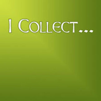 I Collect...