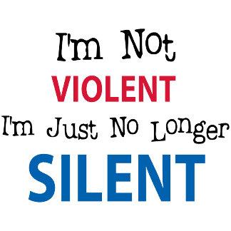 I'm not VIOLENT I'm Just No Longer SILENT