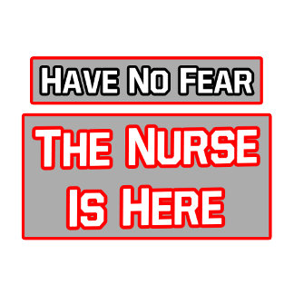Have No Fear .. Nurse Is Here