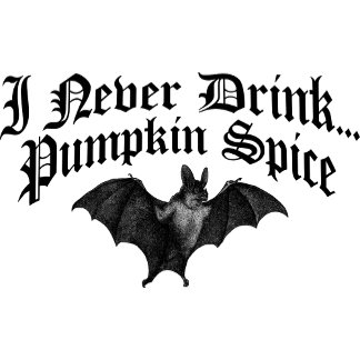 I Never Drink... Pumpkin Spice