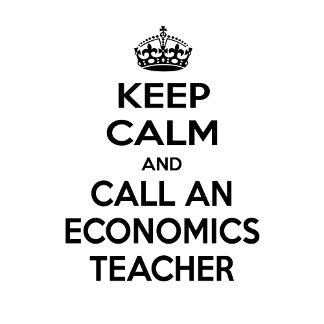 Keep Calm and Call an Economics Teacher