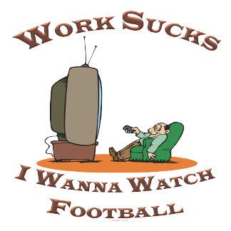 Work Sucks I Wanna Watch Football 2