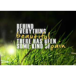 Behind Everything Beautiful - Motivational Quote