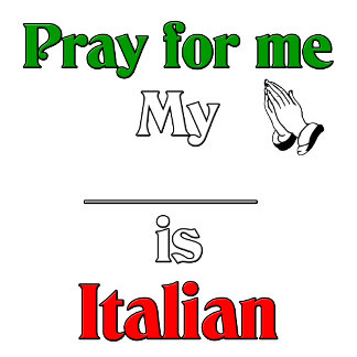 Pray For Me. Designs for the Italian family.