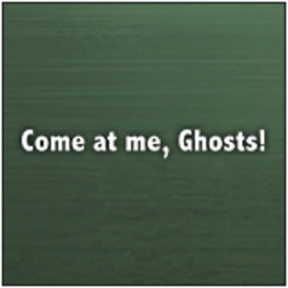 Come at me, Ghosts!