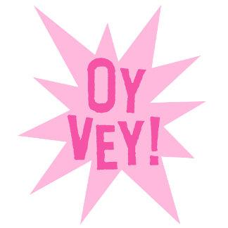 Oy Vey!