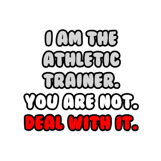 Deal With It .. Funny Athletic Trainer