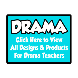 Drama Teacher Shirts, Gifts and Apparel