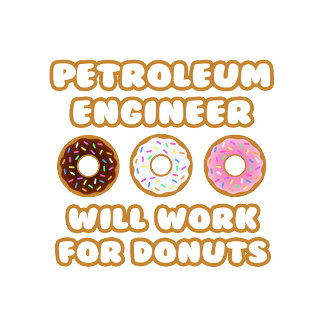Petroleum Engineer .. Will Work For Donuts