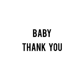 ► Baby Thank You