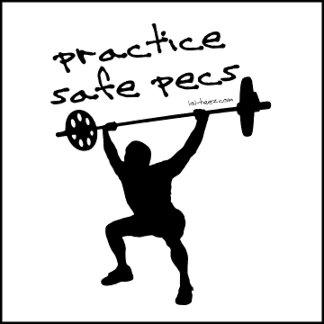 Practice Safe Pecs